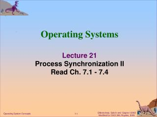 Operating Systems Lecture 21 Process Synchronization II Read Ch. 7.1 - 7.4