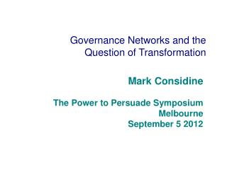Mark Considine The Power to Persuade Symposium Melbourne September 5 2012