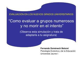 """EVALUACIÓN EN LOS NUEVOS GRADOS UNIVERSITARIOS """"Como evaluar a grupos numerosos"""