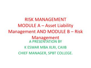 RISK MANAGEMENT  MODULE A   Asset Liability Management AND MODULE B   Risk Management