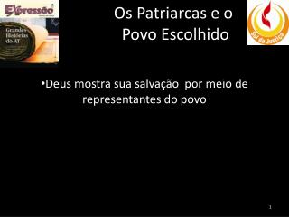 Os Patriarcas e o  Povo Escolhido