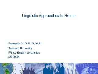 Linguistic Approaches to Humor Professor Dr. N. R. Norrick