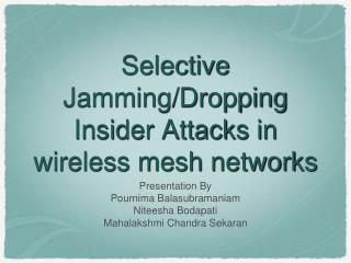 Selective Jamming/Dropping Insider Attacks in wireless mesh networks