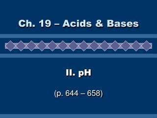 II. pH (p. 644 – 658)