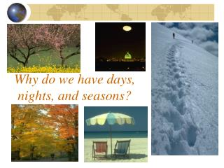 Why do we have days,  nights, and seasons?