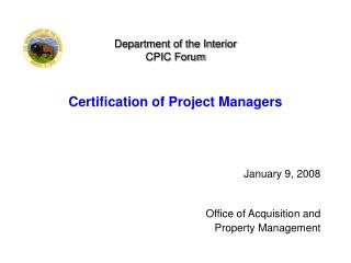 Department of the Interior CPIC Forum Certification of Project Managers