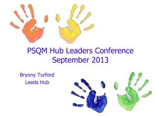 PSQM Hub Leaders Conference  September 2013
