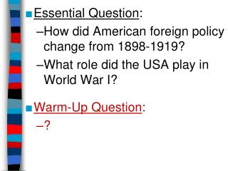 Essential Question : How did American foreign policy change from 1898-1919?