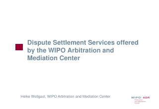 Dispute Settlement Services offered by the WIPO Arbitration and Mediation Center