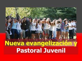 Nueva evangelización y  Pastoral Juvenil