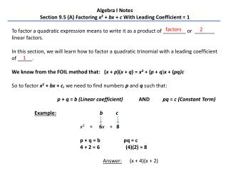 Algebra I Notes Section 9.5 (A) Factoring  x 2  +  bx  +  c  With Leading Coefficient = 1
