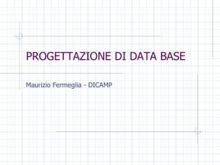PROGETTAZIONE DI DATA BASE