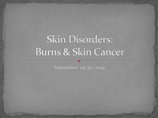 Skin Disorders:   Burns & Skin Cancer
