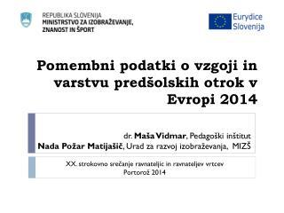 Pomembni podatki o vzgoji in varstvu  predšolskih otrok v Evropi 2014