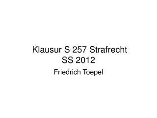Klausur S 257 Strafrecht SS 2012