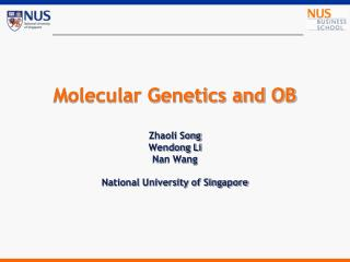 Molecular Genetics and OB  Zhaoli Song Wendong Li  Nan Wang National University of Singapore