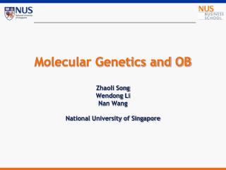 Molecular Genetics and OB  Zhaoli Song Wendong Li  Nan Wang National University of Singapore