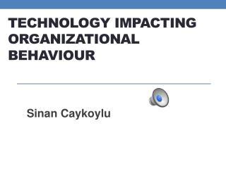 Technology Impacting Organizational Behaviour