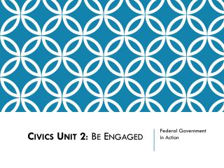 Civics  Unit 2 : Be Engaged