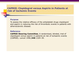 CAPRIE: Clopidogrel versus Aspirin in Patients at risk of Ischemic Events