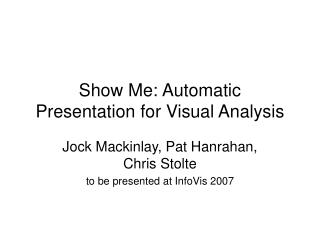 Show Me: Automatic Presentation for Visual Analysis