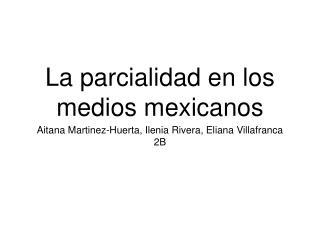 La parcialidad en los medios mexicanos