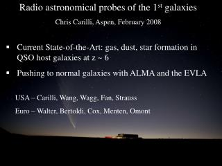 Radio astronomical probes of the 1 st  galaxies Chris Carilli, Aspen, February 2008