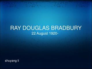 RAY DOUGLAS BRADBURY