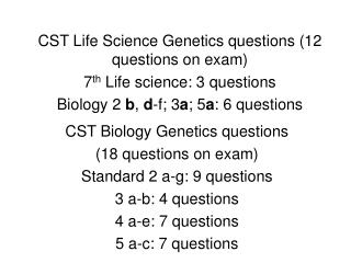 CST Biology Genetics questions  (18 questions on exam) Standard 2 a-g: 9 questions