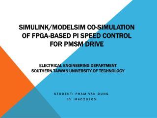 Simulink/ Modelsim  Co-Simulation of  FPGA -based PI Speed Control  for  PMSM  Drive