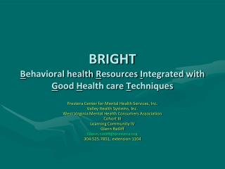 BRIGHT B ehavioral health  R esources  I ntegrated with  G ood  H ealth care  T echniques