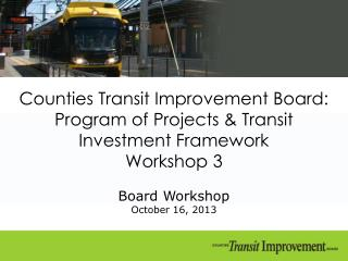 Counties Transit Improvement Board: Program of  Projects & Transit Investment Framework Workshop 3
