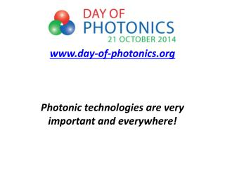 day-of-photonics Photonic  technologies are  very  important and  everywhere !