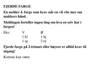 FJERDE FARGE En melder 4. farge som krav n å r en vil vite mer om makkers h å nd.