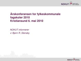 Årskonferansen  for fylkeskommunale fagskoler 2010 Kristiansund 6. mai 2010