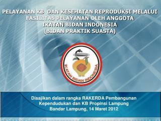 Disajikan  dalam rangka RAKERDA  Pembangunan  Kependudukan dan KB Propinsi  Lampung