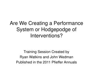 Are We Creating a Performance System or Hodgepodge of Interventions?