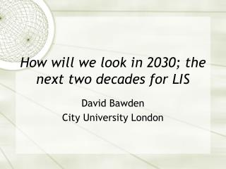 How will we look in 2030; the next two decades for LIS