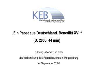 """""""Ein Papst aus Deutschland. Benedikt XVI."""" (D, 2005, 44 min)"""
