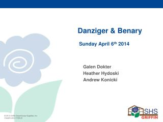 Danziger & Benary	  	 Sunday April 6 th  2014