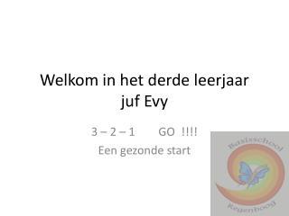 Welkom in het derde leerjaar  juf Evy