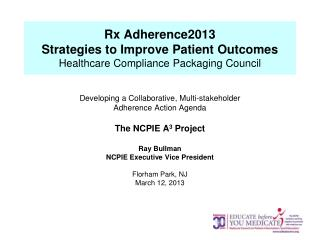Rx Adherence2013 Strategies to Improve Patient Outcomes Healthcare Compliance Packaging Council