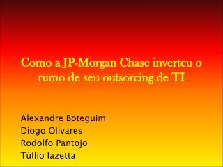 Como a  JP-Morgan Chase  inverteu o rumo de seu  outsorcing  de TI