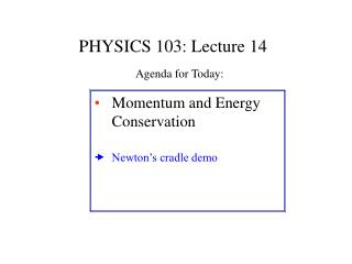 PHYSICS 103: Lecture 14