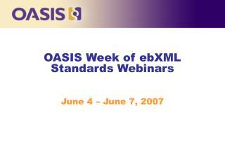 OASIS Week of ebXML Standards Webinars
