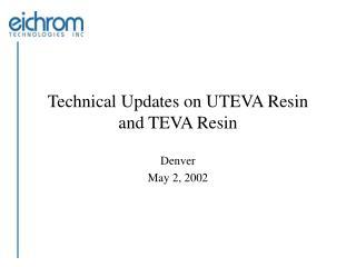 Technical Updates on UTEVA Resin  and TEVA Resin