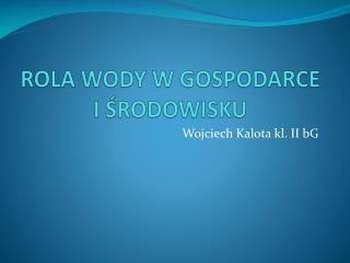 ROLA WODY W GOSPODARCE I ŚRODOWISKU