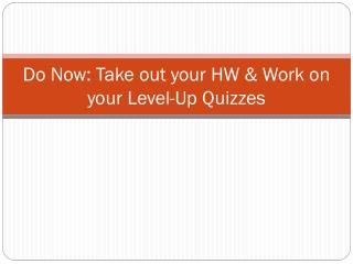 Do Now: Take out your HW & Work on your Level-Up Quizzes