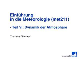 Einf�hrung  in die Meteorologie (met211)  - Teil VI: Dynamik der Atmosph�re