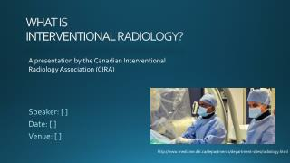 WHAT IS  INTERVENTIONAL RADIOLOGY?